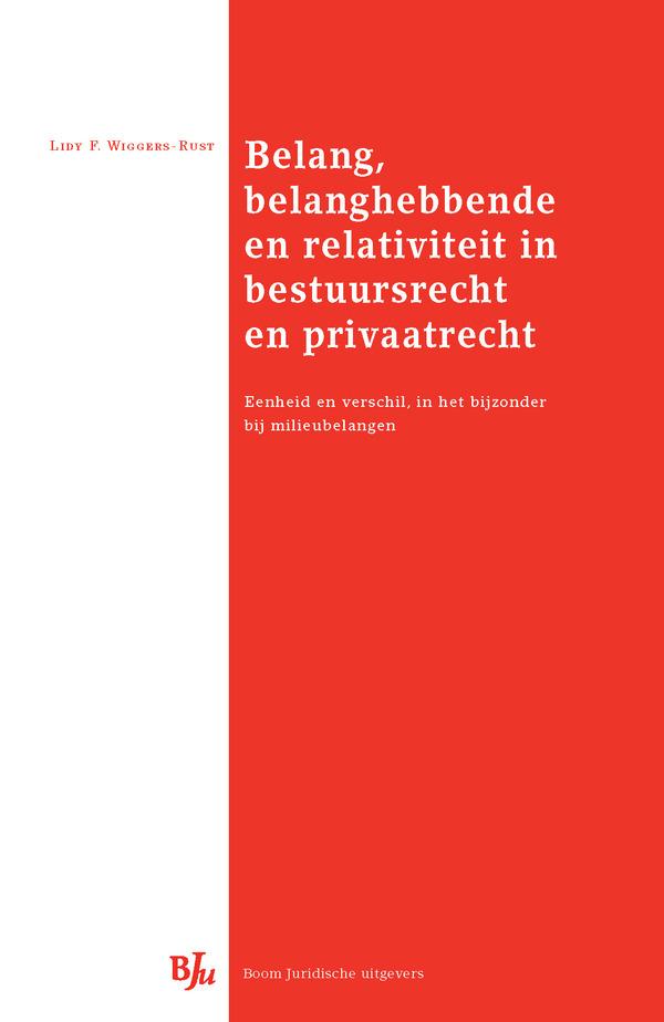 Belang, belanghebbende en relativiteit in bestuursrecht en privaatrecht - Eenheid en verschil, in het bijzonder bij milieubelangen