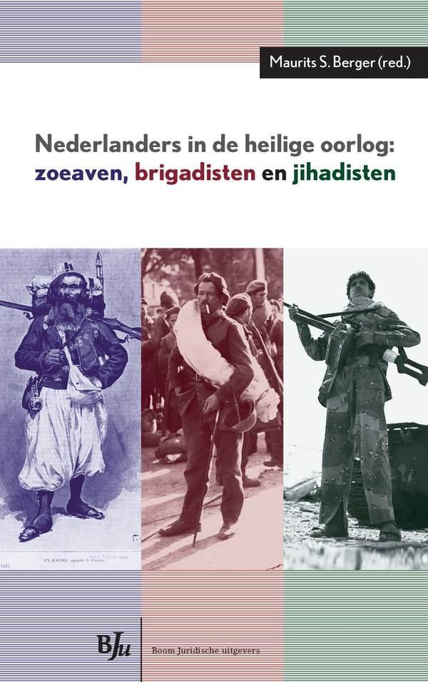 Nederlanders in de heilige oorlog: Zoeaven, Brigadisten en jihadisten