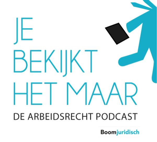 Je bekijkt het maar - de arbeidsrecht podcast